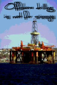 offshore drilling not for sissys